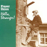 Fraser Union CD: Hello Stranger